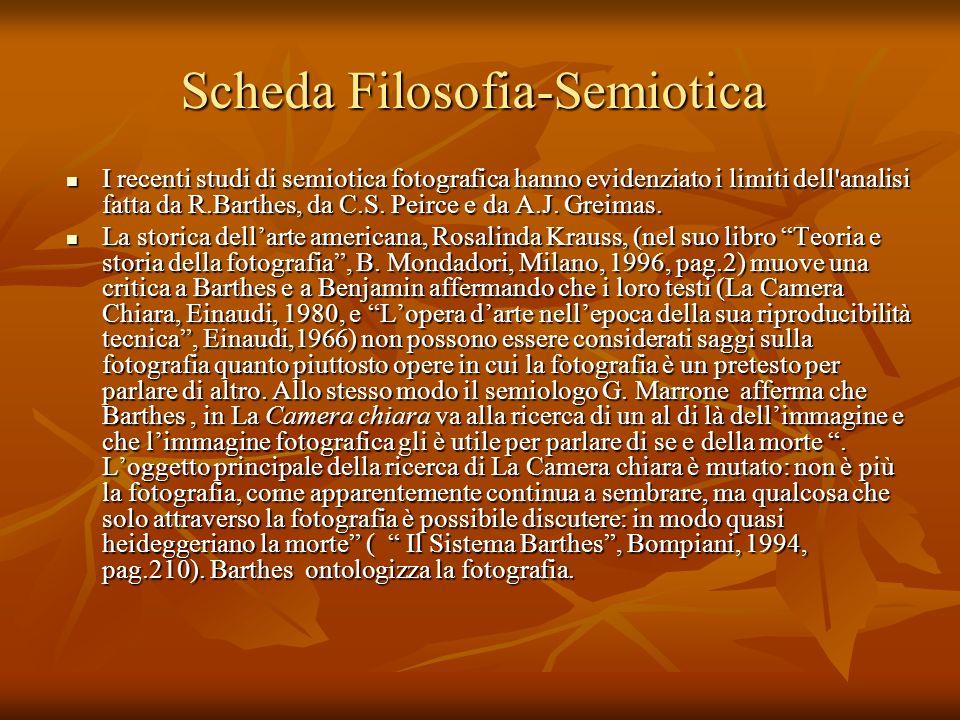 Scheda Filosofia-Semiotica I recenti studi di semiotica fotografica hanno evidenziato i limiti dell'analisi fatta da R.Barthes, da C.S. Peirce e da A.