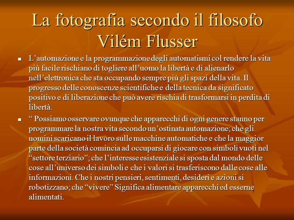 La fotografia secondo il filosofo Vilém Flusser Lautomazione e la programmazione degli automatismi col rendere la vita più facile rischiano di toglier