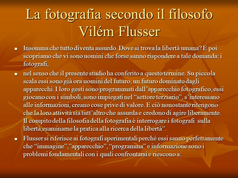 La fotografia secondo il filosofo Vilém Flusser Insomma che tutto diventa assurdo. Dove si trova la libertà umana? E poi scopriamo che vi sono uomini