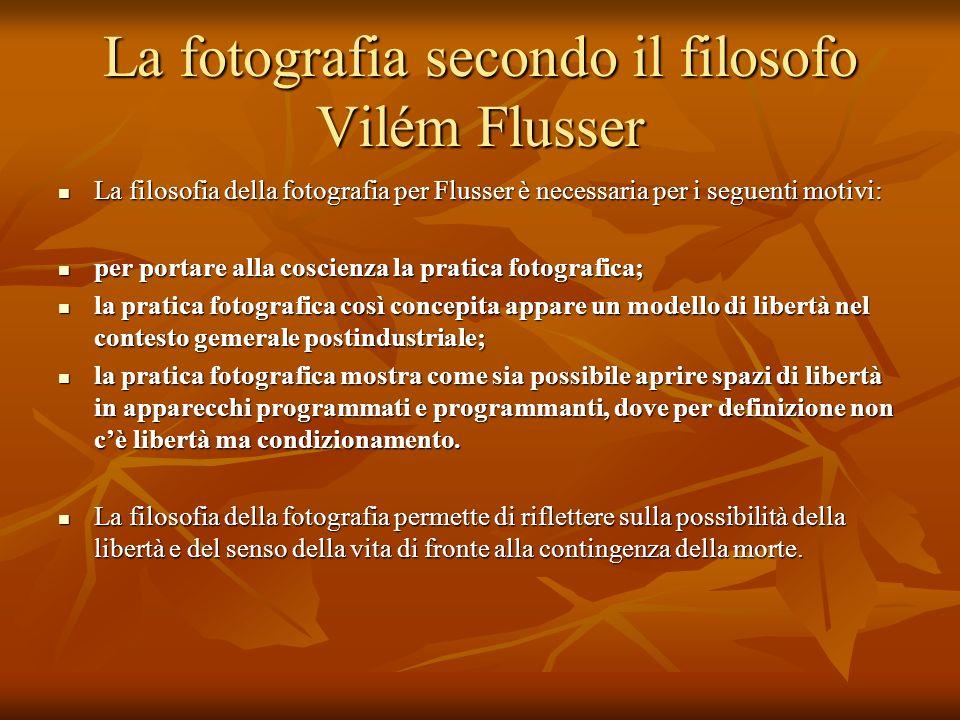 La fotografia secondo il filosofo Vilém Flusser La filosofia della fotografia per Flusser è necessaria per i seguenti motivi: La filosofia della fotog