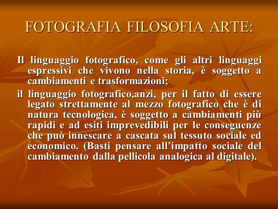 FOTOGRAFIA FILOSOFIA ARTE: Il sistema linguistico fotografico comprende: Il sistema linguistico fotografico comprende: il mezzo espressivo, cioè lapparecchio fotografico, gli strumenti di sviluppo e di stampa per la fotografia analogica.