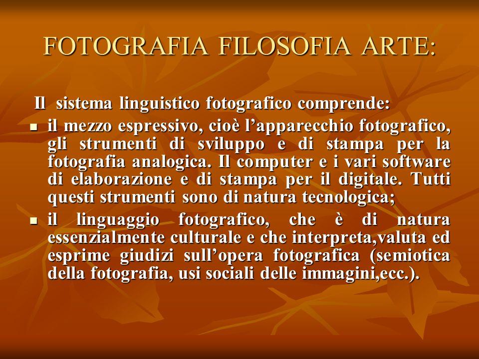 FOTOGRAFIA FILOSOFIA ARTE: Il sistema linguistico fotografico comprende: Il sistema linguistico fotografico comprende: il mezzo espressivo, cioè lappa