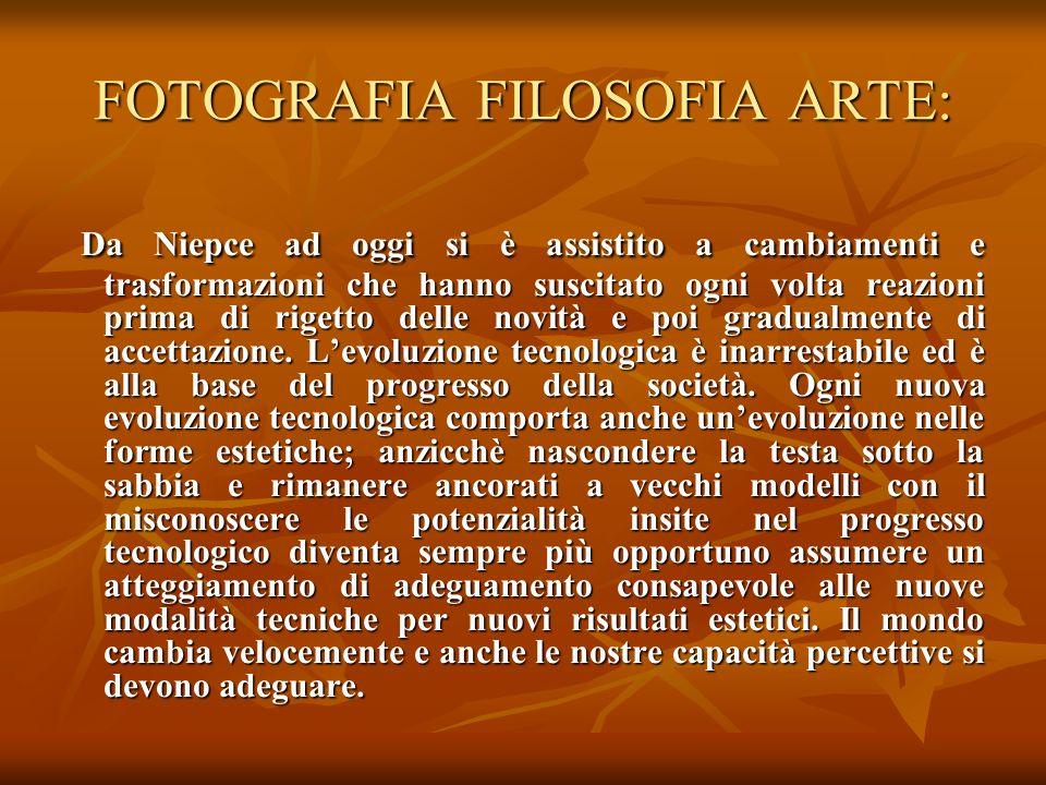 FOTOGRAFIA FILOSOFIA ARTE: Da Niepce ad oggi si è assistito a cambiamenti e trasformazioni che hanno suscitato ogni volta reazioni prima di rigetto de