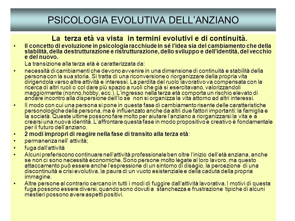 PSICOLOGIA EVOLUTIVA DELLANZIANO La terza età va vista in termini evolutivi e di continuità. Il concetto di evoluzione in psicologia racchiude in sé l