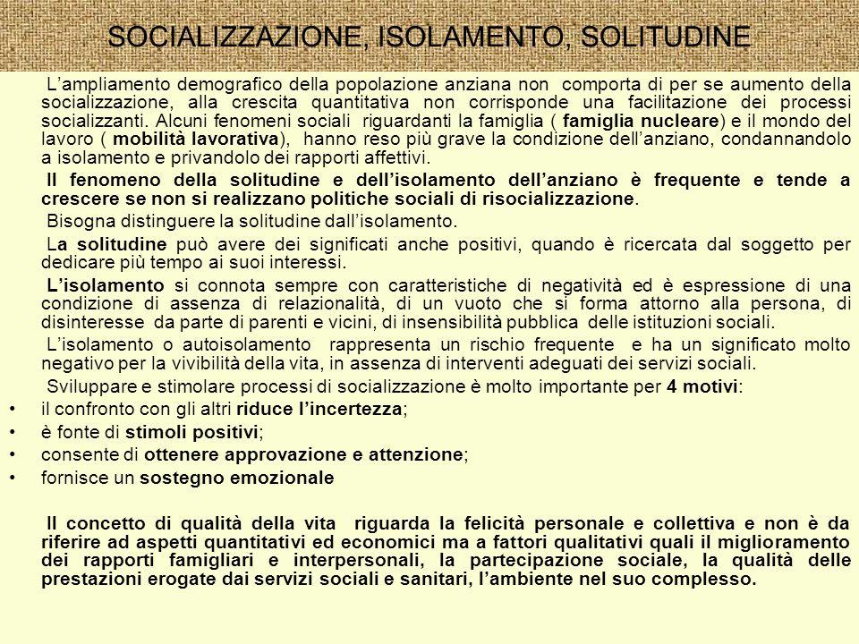 SOCIALIZZAZIONE, ISOLAMENTO, SOLITUDINE Lampliamento demografico della popolazione anziana non comporta di per se aumento della socializzazione, alla