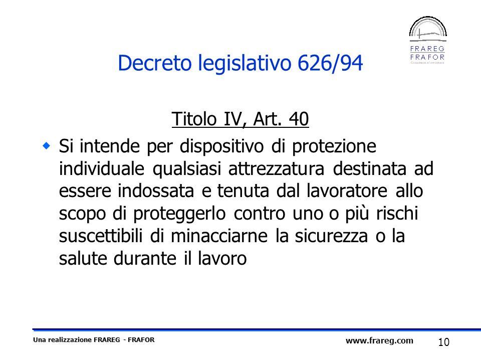 Una realizzazione FRAREG - FRAFOR 10 www.frareg.com Decreto legislativo 626/94 Titolo IV, Art. 40 Si intende per dispositivo di protezione individuale