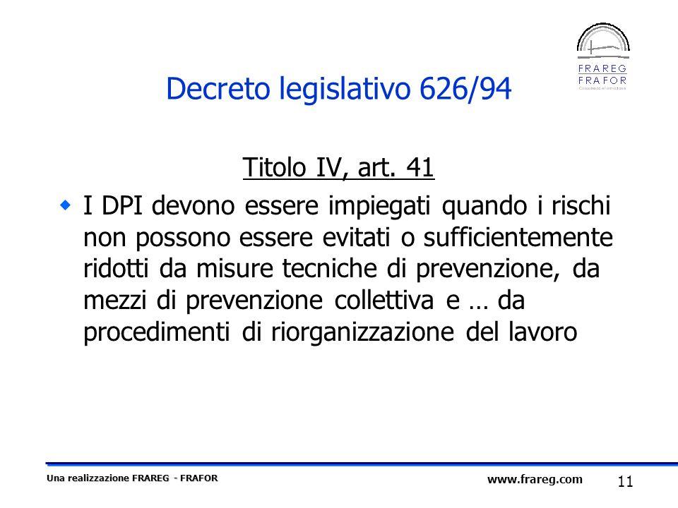 Una realizzazione FRAREG - FRAFOR 11 www.frareg.com Decreto legislativo 626/94 Titolo IV, art. 41 I DPI devono essere impiegati quando i rischi non po