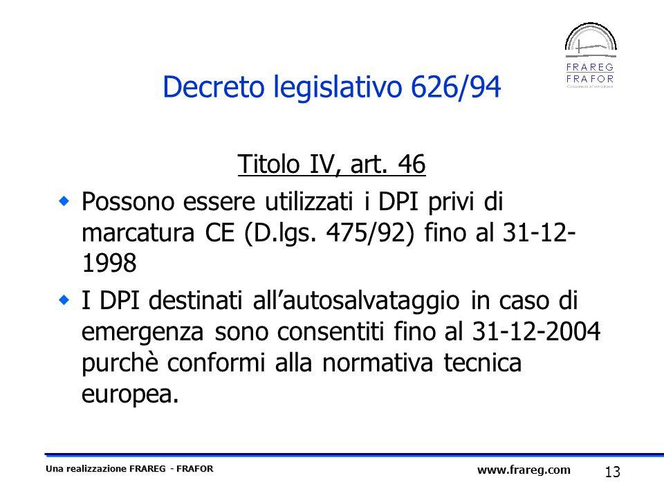 Una realizzazione FRAREG - FRAFOR 13 www.frareg.com Decreto legislativo 626/94 Titolo IV, art. 46 Possono essere utilizzati i DPI privi di marcatura C