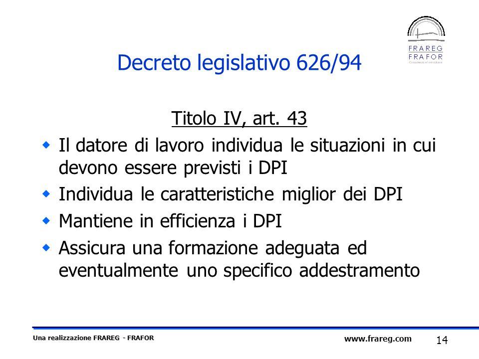 Una realizzazione FRAREG - FRAFOR 14 www.frareg.com Decreto legislativo 626/94 Titolo IV, art. 43 Il datore di lavoro individua le situazioni in cui d