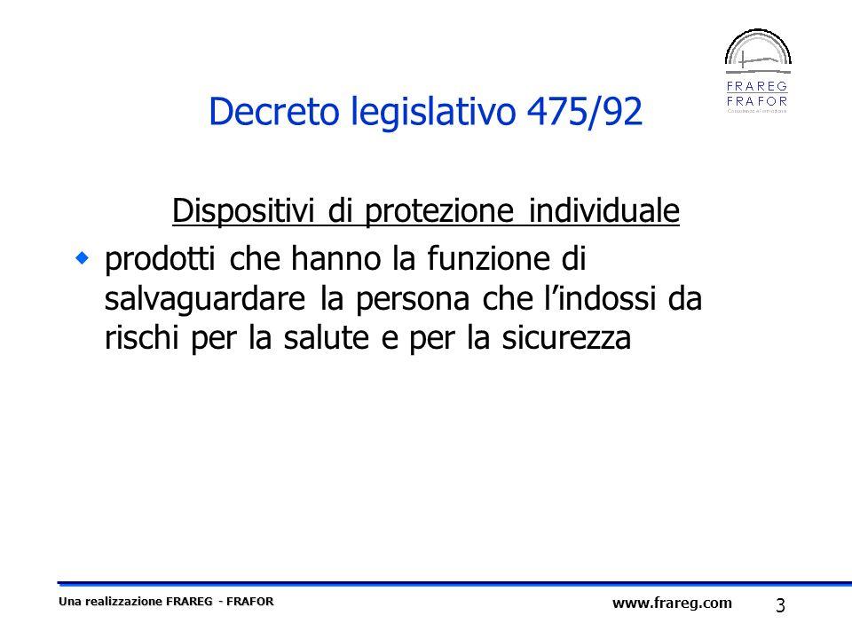 Una realizzazione FRAREG - FRAFOR 3 www.frareg.com Decreto legislativo 475/92 Dispositivi di protezione individuale prodotti che hanno la funzione di