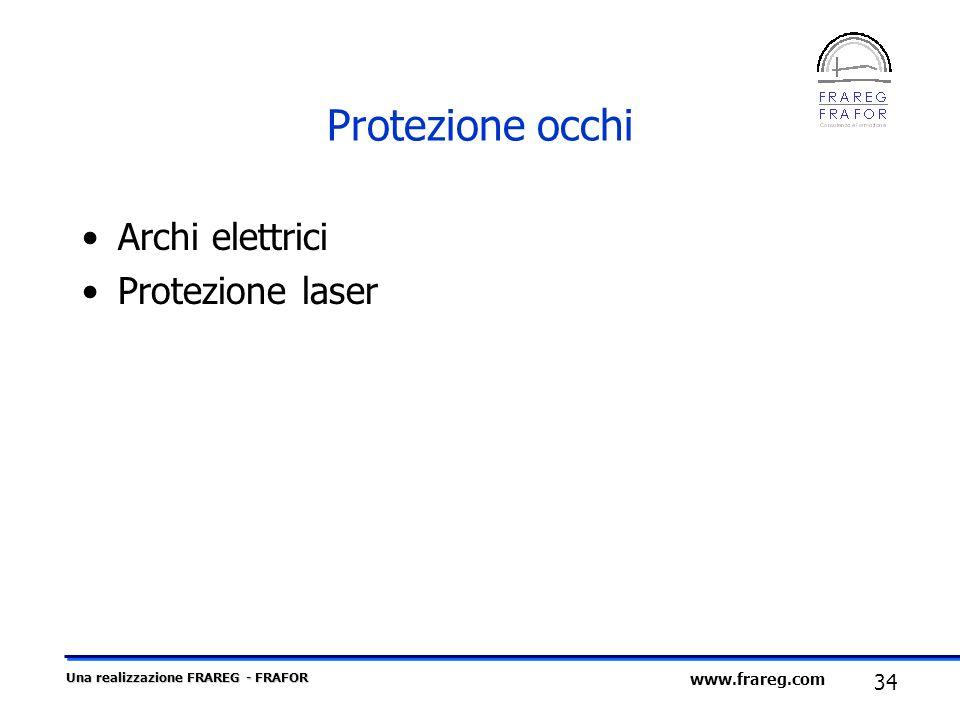 Una realizzazione FRAREG - FRAFOR 34 www.frareg.com Protezione occhi Archi elettrici Protezione laser