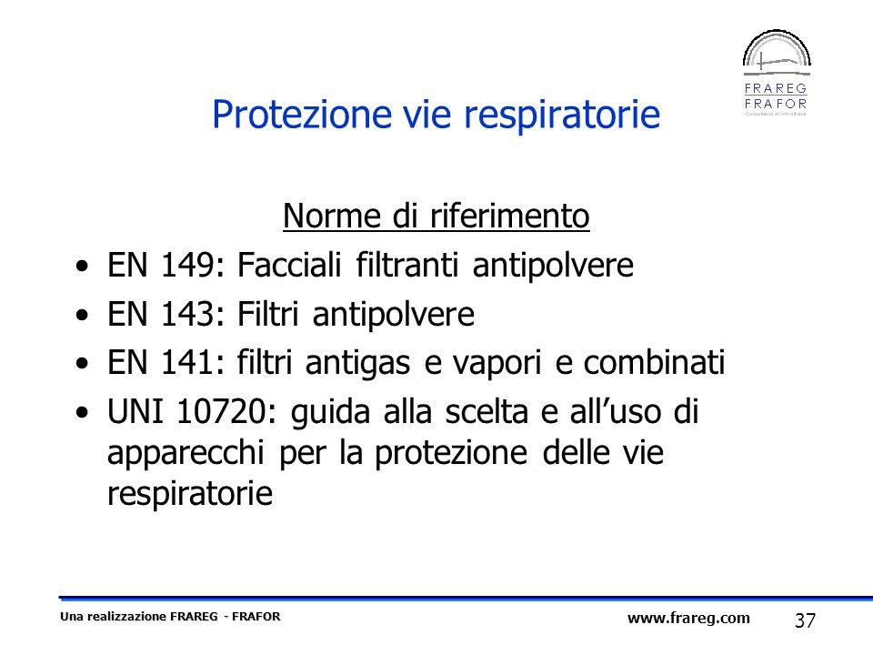 Una realizzazione FRAREG - FRAFOR 37 www.frareg.com Protezione vie respiratorie Norme di riferimento EN 149: Facciali filtranti antipolvere EN 143: Fi