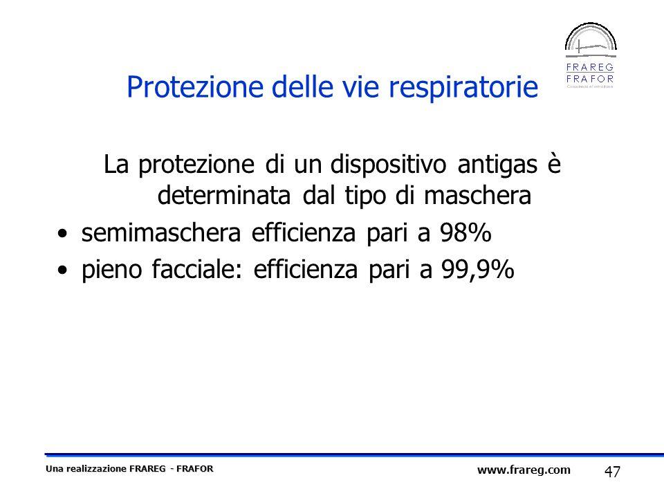 Una realizzazione FRAREG - FRAFOR 47 www.frareg.com Protezione delle vie respiratorie La protezione di un dispositivo antigas è determinata dal tipo d