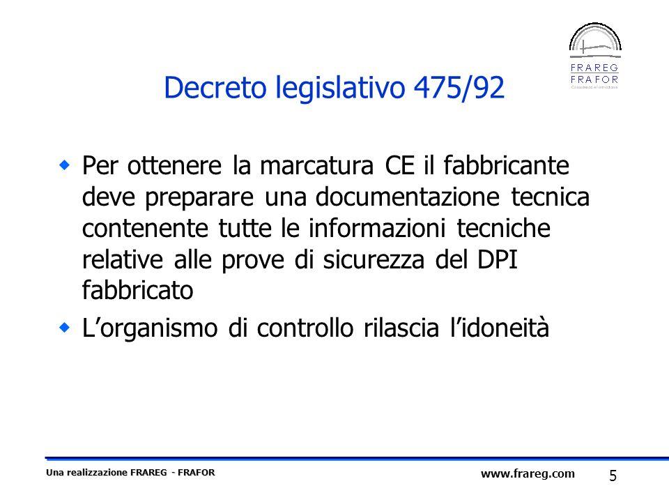 Una realizzazione FRAREG - FRAFOR 5 www.frareg.com Decreto legislativo 475/92 Per ottenere la marcatura CE il fabbricante deve preparare una documenta