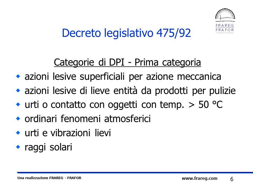 Una realizzazione FRAREG - FRAFOR 6 www.frareg.com Decreto legislativo 475/92 Categorie di DPI - Prima categoria azioni lesive superficiali per azione