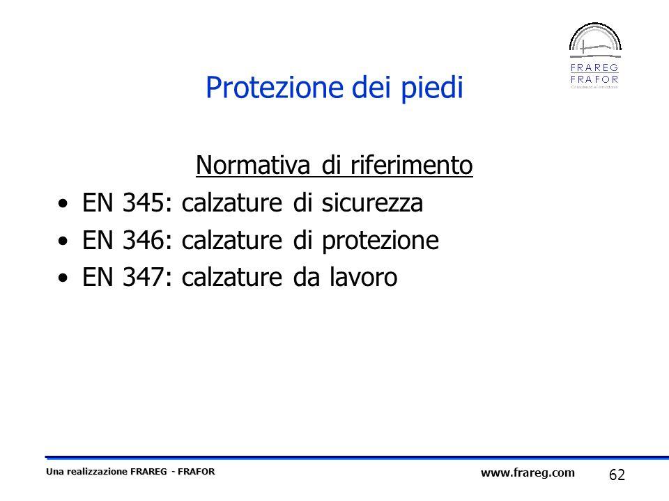 Una realizzazione FRAREG - FRAFOR 62 www.frareg.com Protezione dei piedi Normativa di riferimento EN 345: calzature di sicurezza EN 346: calzature di