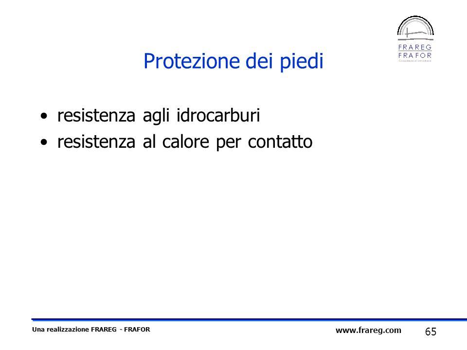 Una realizzazione FRAREG - FRAFOR 65 www.frareg.com Protezione dei piedi resistenza agli idrocarburi resistenza al calore per contatto