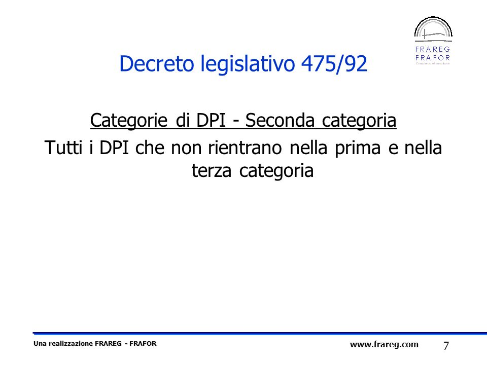 Una realizzazione FRAREG - FRAFOR 7 www.frareg.com Decreto legislativo 475/92 Categorie di DPI - Seconda categoria Tutti i DPI che non rientrano nella