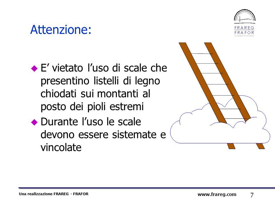 Una realizzazione FRAREG - FRAFOR 18 www.frareg.com Per evitare movimenti pericolosi della scala durante il lavoro, prima di salire su scale doppie, occorre assicurarsi che i tiranti o le catene siano in tensione