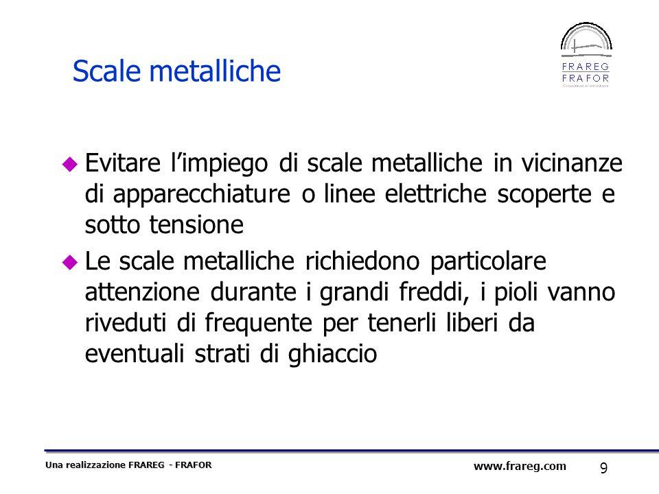 Una realizzazione FRAREG - FRAFOR 9 www.frareg.com Scale metalliche Evitare limpiego di scale metalliche in vicinanze di apparecchiature o linee elett