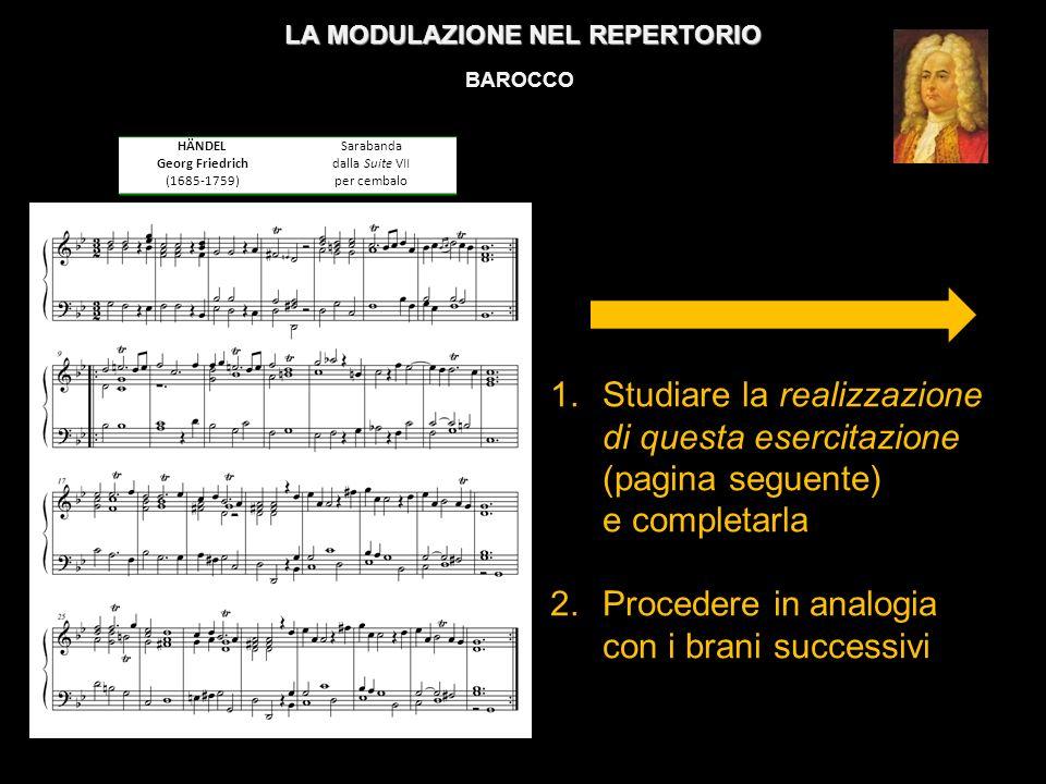 LA MODULAZIONE NEL REPERTORIO BAROCCO 1.Studiare la realizzazione di questa esercitazione (pagina seguente) e completarla 2.Procedere in analogia con i brani successivi HÄNDEL Georg Friedrich (1685-1759) Sarabanda dalla Suite VII per cembalo