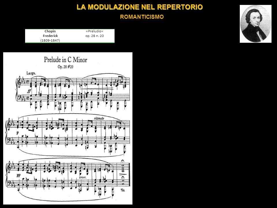 LA MODULAZIONE NEL REPERTORIO ROMANTICISMO Chopin Frederick (1809-1847) «Preludio» op. 28 n. 20