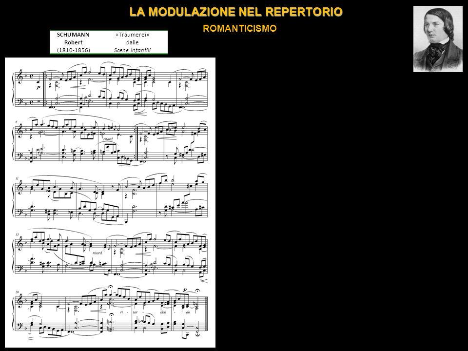 LA MODULAZIONE NEL REPERTORIO ROMANTICISMO SCHUMANN Robert (1810-1856) «Träumerei» dalle Scene infantili