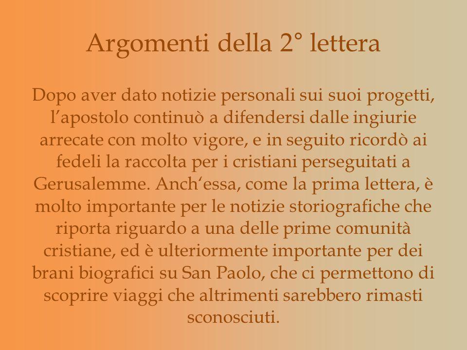 Argomenti della 2° lettera Dopo aver dato notizie personali sui suoi progetti, lapostolo continuò a difendersi dalle ingiurie arrecate con molto vigor