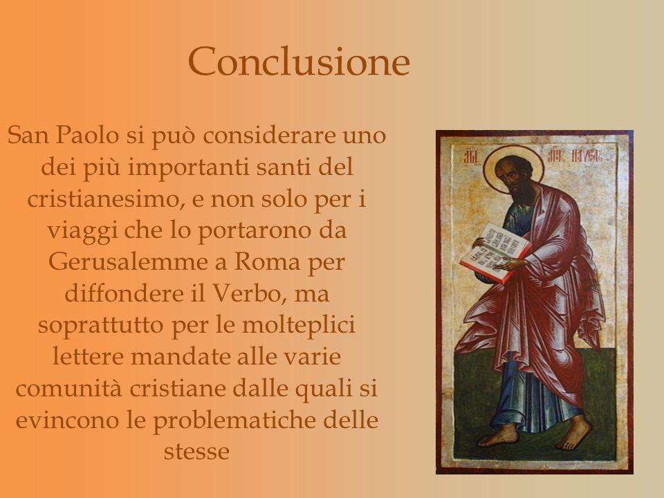 Conclusione San Paolo si può considerare uno dei più importanti santi del cristianesimo, e non solo per i viaggi che lo portarono da Gerusalemme a Rom