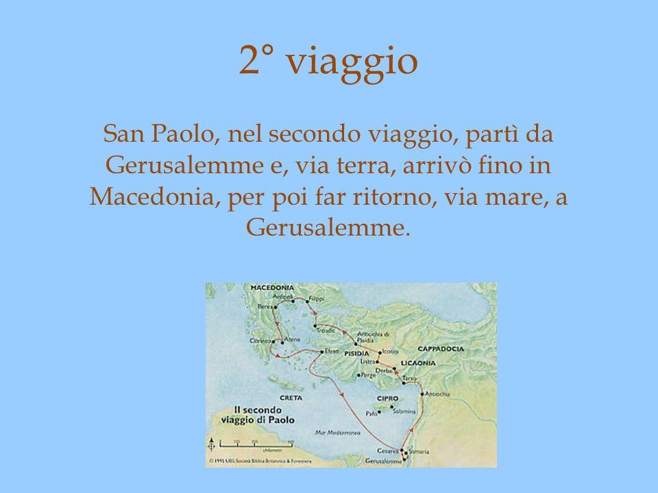 2° viaggio San Paolo, nel secondo viaggio, partì da Gerusalemme e, via terra, arrivò fino in Macedonia, per poi far ritorno, via mare, a Gerusalemme.