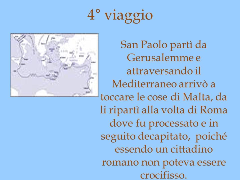 4° viaggio San Paolo partì da Gerusalemme e attraversando il Mediterraneo arrivò a toccare le cose di Malta, da li ripartì alla volta di Roma dove fu