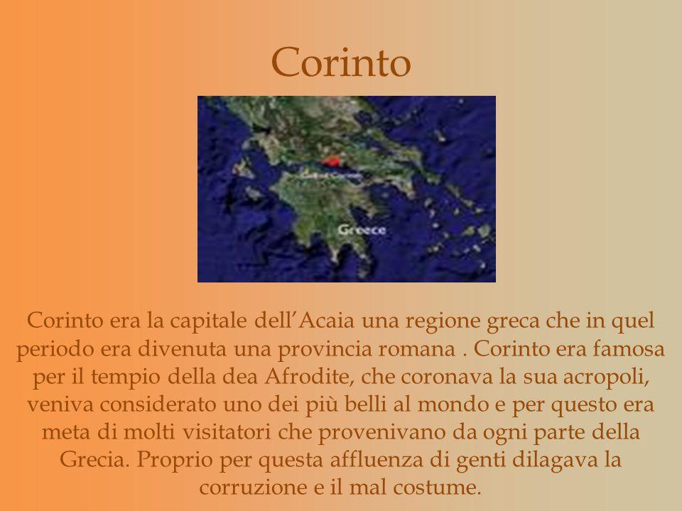 Corinto Corinto era la capitale dellAcaia una regione greca che in quel periodo era divenuta una provincia romana. Corinto era famosa per il tempio de