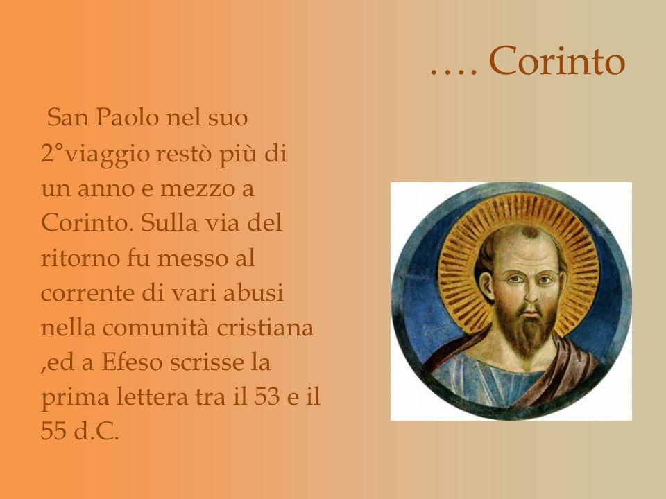 …. Corinto San Paolo nel suo 2°viaggio restò più di un anno e mezzo a Corinto. Sulla via del ritorno fu messo al corrente di vari abusi nella comunità