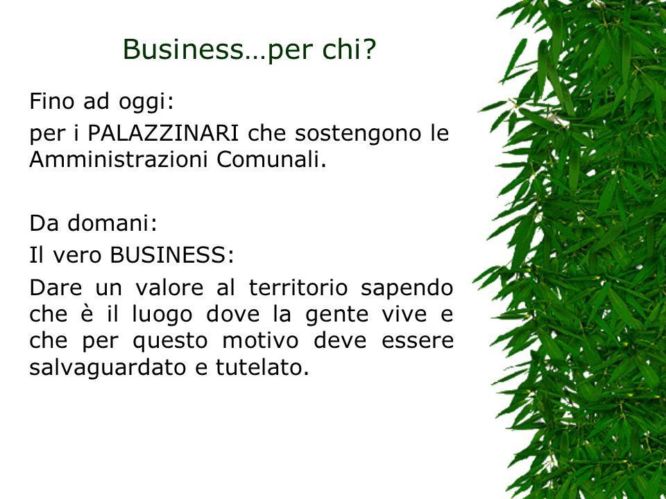 Business…per chi. Fino ad oggi: per i PALAZZINARI che sostengono le Amministrazioni Comunali.