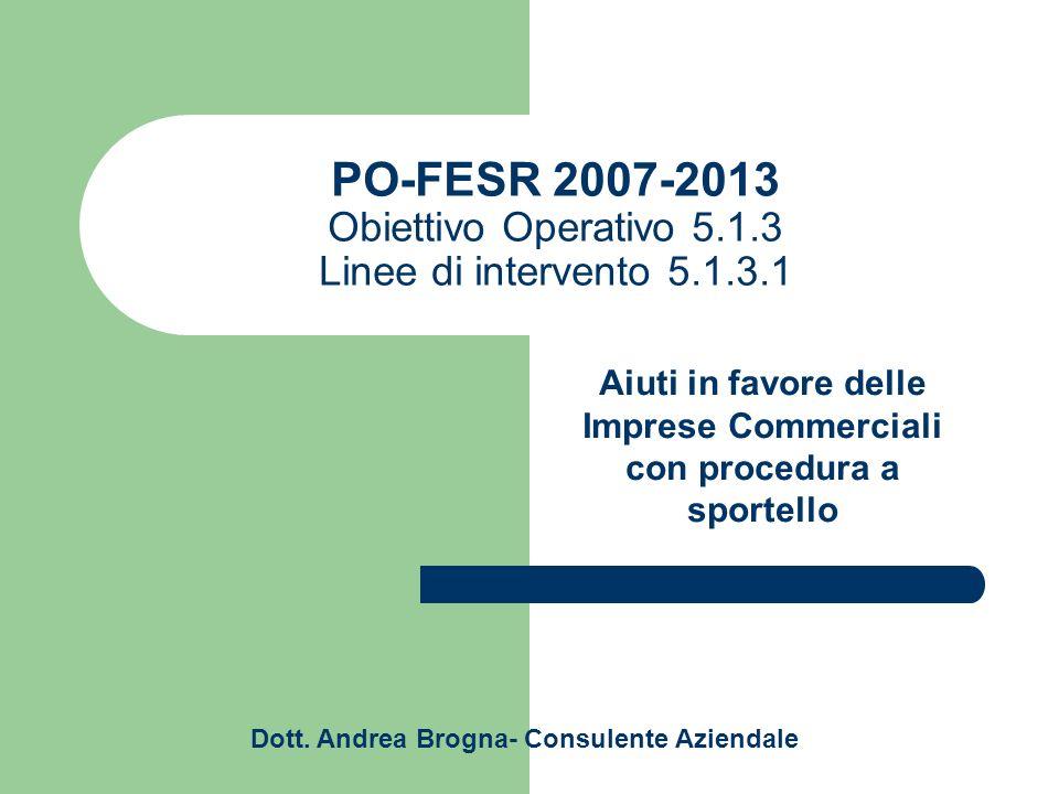 PO-FESR 2007-2013 Obiettivo Operativo 5.1.3 Linee di intervento 5.1.3.1 Aiuti in favore delle Imprese Commerciali con procedura a sportello Dott.
