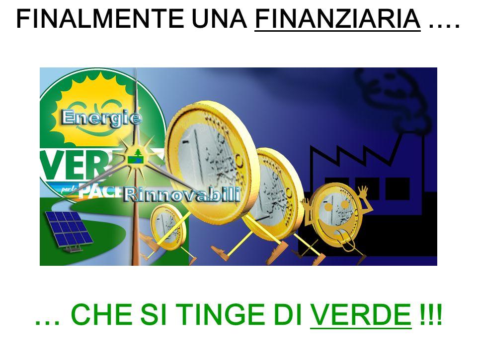 … CHE SI TINGE DI VERDE !!! FINALMENTE UNA FINANZIARIA ….