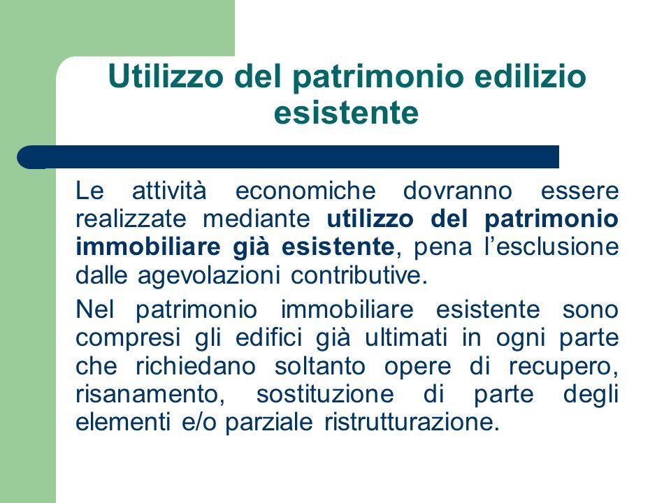 Utilizzo del patrimonio edilizio esistente Le attività economiche dovranno essere realizzate mediante utilizzo del patrimonio immobiliare già esistente, pena lesclusione dalle agevolazioni contributive.