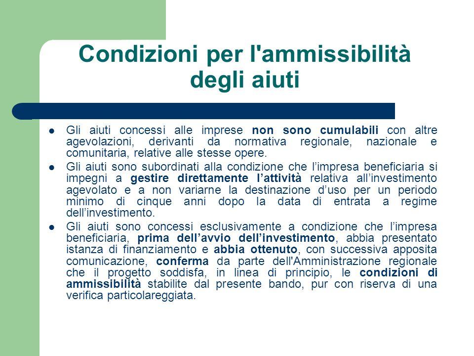 Condizioni per l ammissibilità degli aiuti Gli aiuti concessi alle imprese non sono cumulabili con altre agevolazioni, derivanti da normativa regionale, nazionale e comunitaria, relative alle stesse opere.