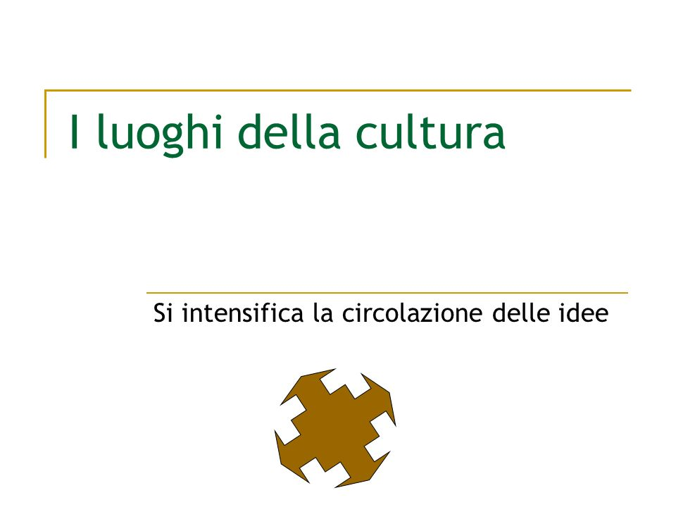 I luoghi della cultura Si intensifica la circolazione delle idee