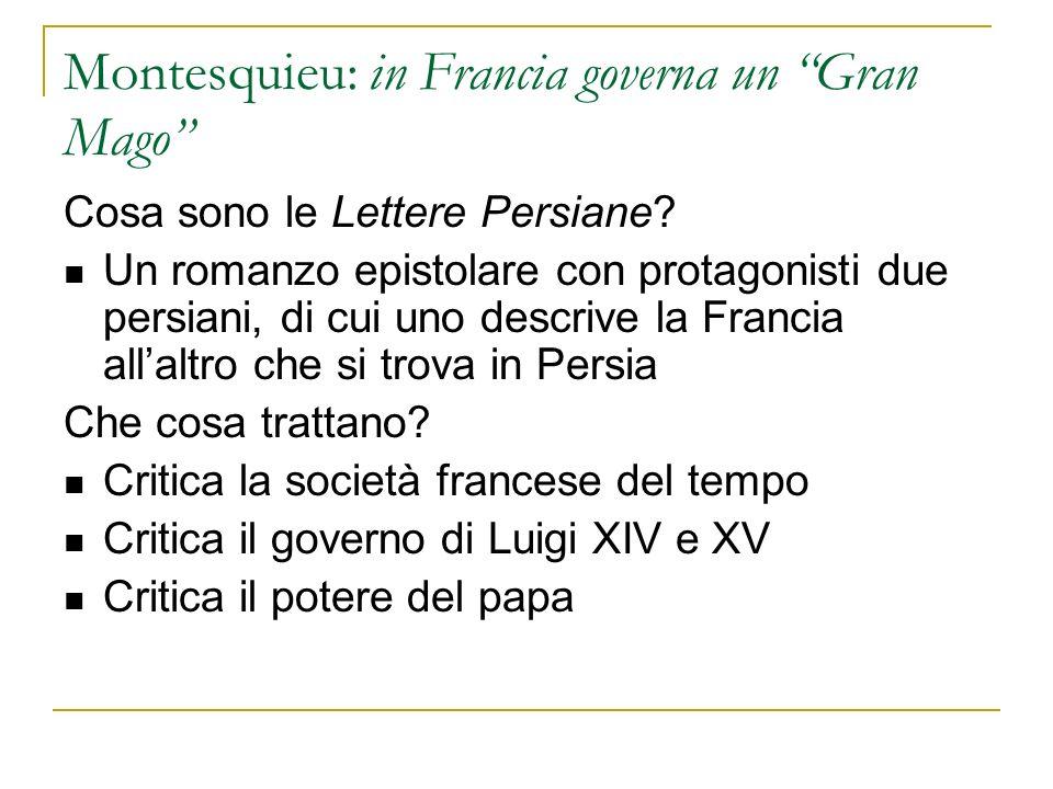 Montesquieu: in Francia governa un Gran Mago Cosa sono le Lettere Persiane? Un romanzo epistolare con protagonisti due persiani, di cui uno descrive l