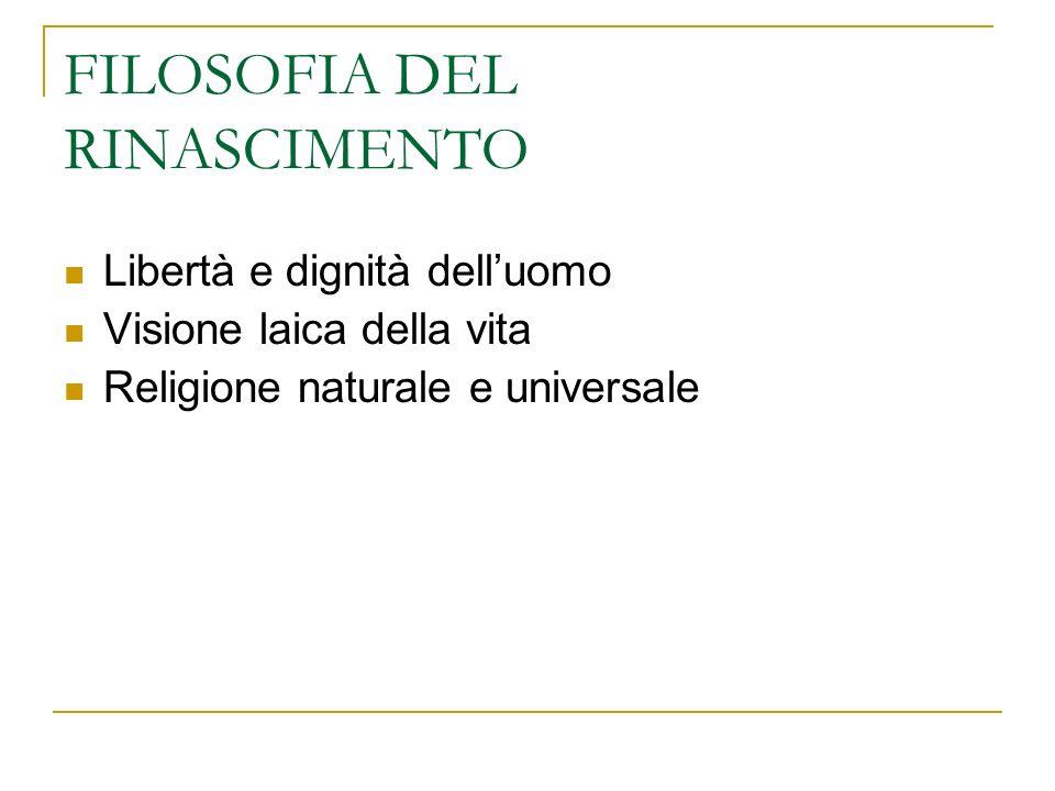 FILOSOFIA DEL RINASCIMENTO Libertà e dignità delluomo Visione laica della vita Religione naturale e universale