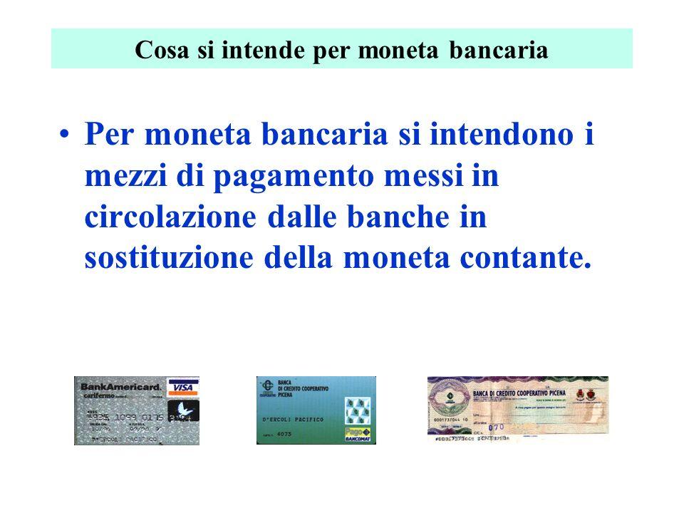 Cosa si intende per moneta bancaria Per moneta bancaria si intendono i mezzi di pagamento messi in circolazione dalle banche in sostituzione della moneta contante.