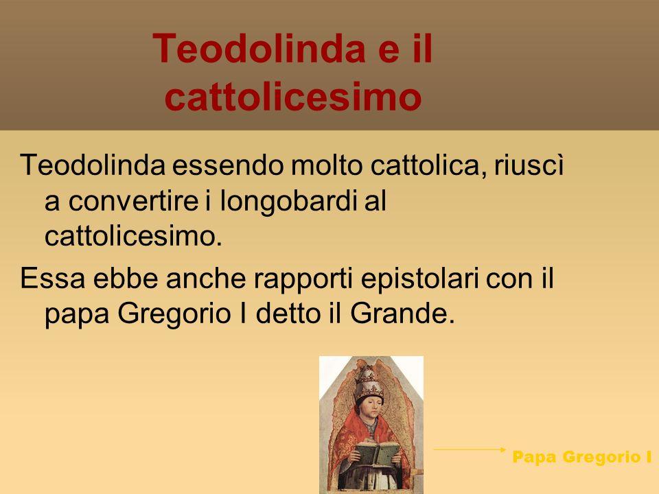Teodolinda essendo molto cattolica, riuscì a convertire i longobardi al cattolicesimo.