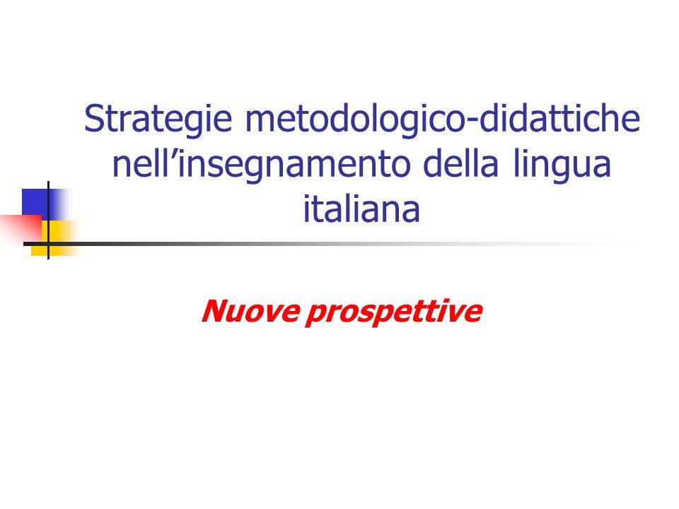 Strategie metodologico-didattiche nellinsegnamento della lingua italiana Nuove prospettive