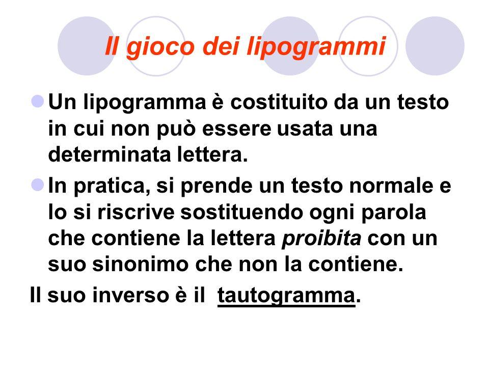 Il gioco dei lipogrammi Un lipogramma è costituito da un testo in cui non può essere usata una determinata lettera. In pratica, si prende un testo nor