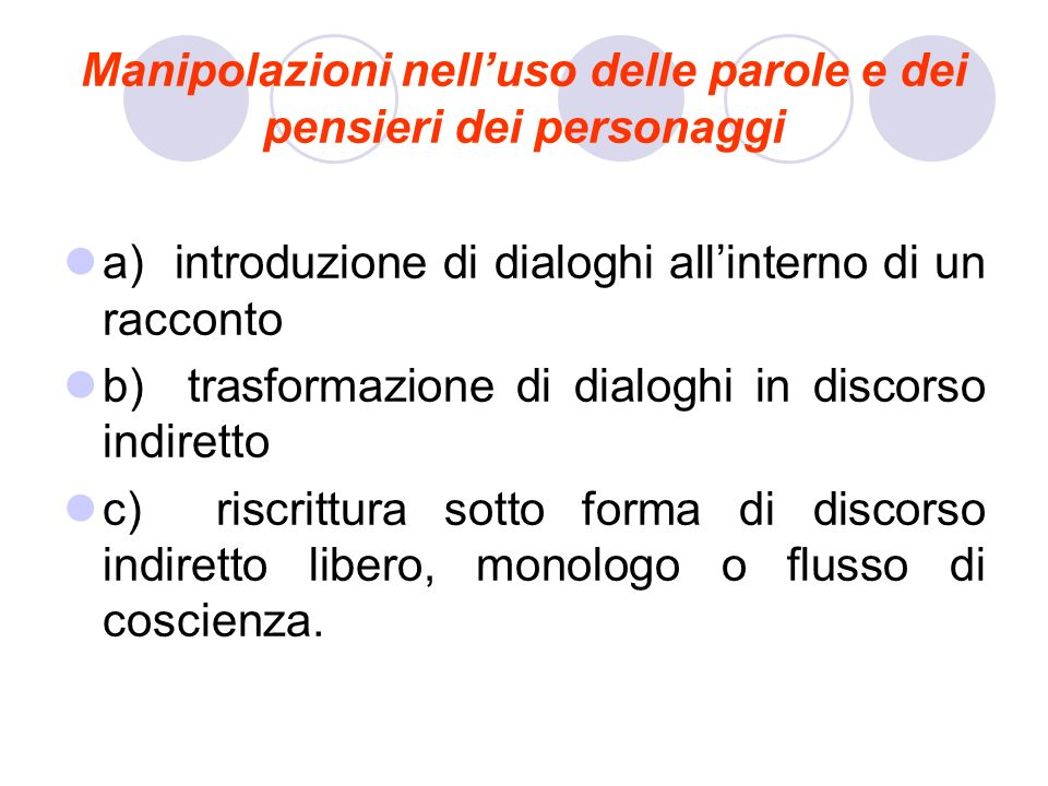 Manipolazioni nelluso delle parole e dei pensieri dei personaggi a) introduzione di dialoghi allinterno di un racconto b) trasformazione di dialoghi i