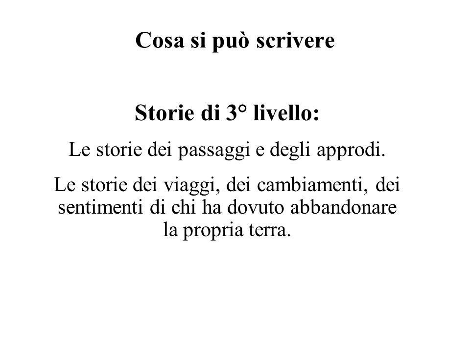 Cosa si può scrivere Storie di 3° livello: Le storie dei passaggi e degli approdi. Le storie dei viaggi, dei cambiamenti, dei sentimenti di chi ha dov