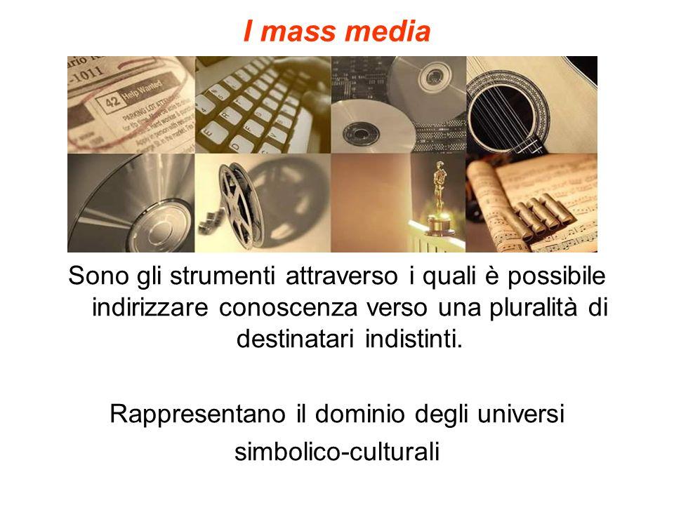 I mass media Sono gli strumenti attraverso i quali è possibile indirizzare conoscenza verso una pluralità di destinatari indistinti. Rappresentano il