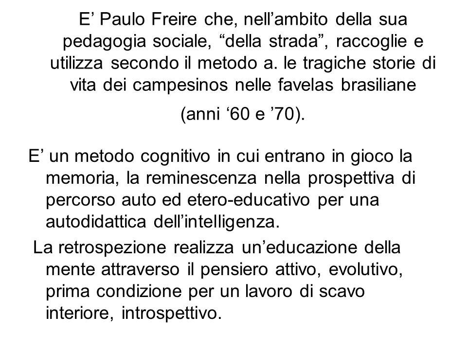 E Paulo Freire che, nellambito della sua pedagogia sociale, della strada, raccoglie e utilizza secondo il metodo a. le tragiche storie di vita dei cam