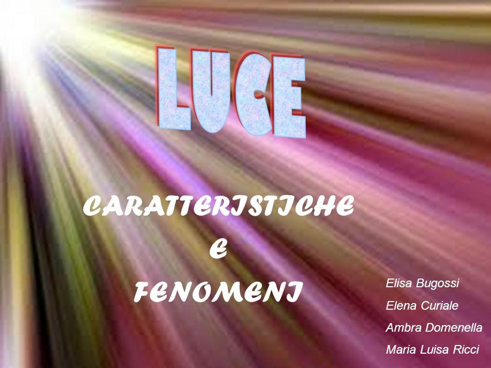 CARATTERISTICHE E FENOMENI Elisa Bugossi Elena Curiale Ambra Domenella Maria Luisa Ricci